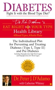 Diabetes: Fight It with the Blood Type Diet ebook by Catherine Whitney,Peter J. D'Adamo