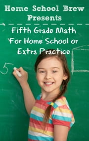 Fifth Grade Math (For Homeschool or Extra Practice) ebook by Greg Sherman