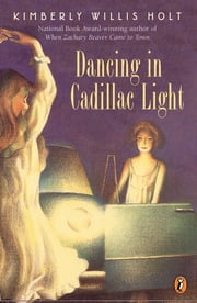 Dancing In Cadillac Light ebook by Kimberly Willis Holt