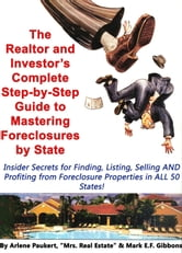 The Realtor & Investor's Complete Step by Step Guide To Mastering Foreclosures By State (Insider Secrets to Finding, Listing, Selling AND Profiting from Foreclosure Properties in ALL 50 States!) ebook by Mark Gibbons