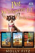 Pet Whisperer P.I. Books 4-6 Special Boxed Edition - Three Hilarious Cozy Mysteries with One Very Entitled Cat Detective ebook by