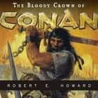 The Bloody Crown of Conan audiobook by Robert E. Howard
