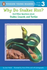 Why Do Snakes Hiss? - And Other Questions About Snakes, Lizards, and Turtles ebook by Joan Holub,Anna DiVito,Leslie Bellair