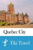 Quebec City (Canada) Travel Guide - Tiki Travel ebook by