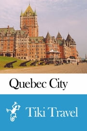 Quebec City (Canada) Travel Guide - Tiki Travel ebook by Tiki Travel