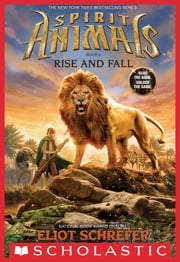 Spirit Animals Book 6: Rise and Fall ebook by Eliot Schrefer