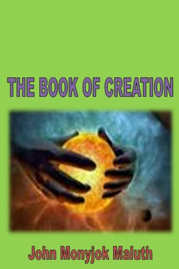 The Book of Creation ebook by John Monyjok Maluth
