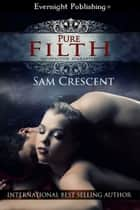 Pure Filth ebook by Sam Crescent
