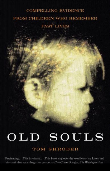 Old Souls - Compelling Evidence from Children Who Remember Past Lives ebook by Thomas Shroder