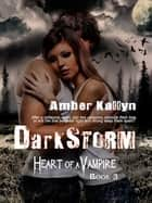 Darkstorm (Heart of a Vampire, Book 3) ebook by Amber Kallyn