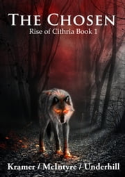 The Chosen - Rise of Cithria, #1 ebook by Kris Kramer,Alistair McIntyre,Patrick Underhill