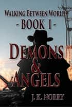 Demons & Angels - Walking Between Worlds, #1 ebook by J.K. Norry