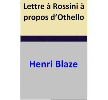 Lettre à Rossini à propos d'Othello ebook by Henri Blaze