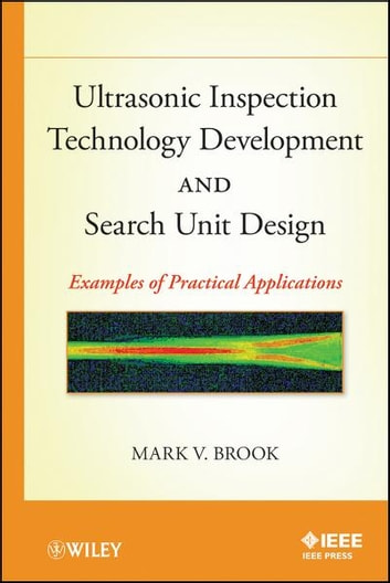 Ultrasonic Inspection Technology Development and Search Unit Design - Examples of Practical Applications ebook by Mark V. Brook