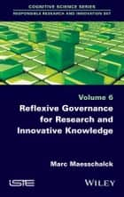 Reflexive Governance for Research and Innovative Knowledge ebook by Marc Maesschalck