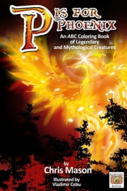 P is For Phoenix: An ABC Coloring Book of Legendary and Mythological Creatures ebook by Chris Mason