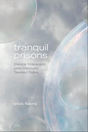 Tranquil Prisons - Chemical Incarceration under Community Treatment Orders ebook by Erick Fabris