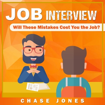 Job Interview: Will These Mistakes Cost You The Job? audiobook by Chase Jones