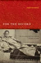 For the Record - On Sexuality and the Colonial Archive in India ebook by Anjali Arondekar, Inderpal Grewal, Caren Kaplan,...