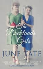 The Docklands Girls ebook by June Tate