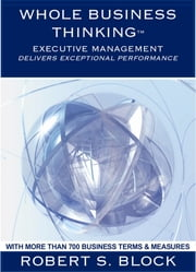Whole Business Thinking - Executive Management (Wbt - Em) A Guide To Exceptional Business Performance ekitaplar by Robert Block