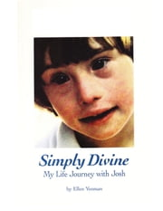 Simply Divine: My Life Journey with Josh ebook by Ellen Lander Yeoman