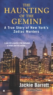 The Haunting of the Gemini - A True Story of New York's Zodiac Murders ebook by Jackie Barrett