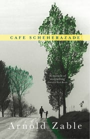 Cafe Scheherazade ebook by Arnold Zable