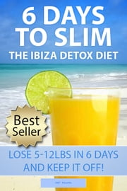 6 Days To Slim! The Ibiza Detox Diet ebook by 38 Degrees North
