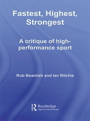Fastest, Highest, Strongest - A Critique of High-Performance Sport ebook by Rob Beamish,Ian Ritchie