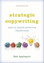 Strategic Copywriting: How to Create Effective Advertising ebook by Applegate, Edd