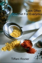 Cook Often - Gourmet For Everyday ebook by Tiffani Rozier