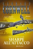 Sharpe all'attacco - Le avventure di Richard Sharpe ebook by Bernard Cornwell