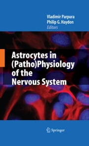 Astrocytes in (Patho)Physiology of the Nervous System ebook by Vladimir Parpura,Philip G. Haydon