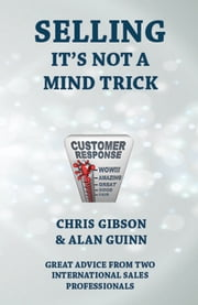 Selling…It's Not A Mind Trick: Feel The Sales Force ebook by Chris Gibson,Alan Guinn