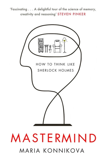 Mastermind - How to Think Like Sherlock Holmes ebook by Maria Konnikova