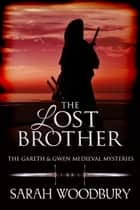 The Lost Brother (A Gareth & Gwen Medieval Mystery) 電子書 by Sarah Woodbury