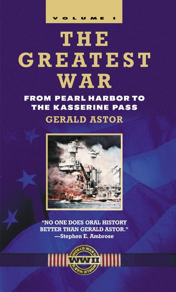 The Greatest War - Volume I - From Pearl Harbor to the Kasserine Pass ebook by Gerald Astor
