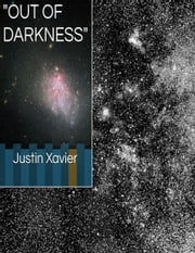 """Out Of Darkness"" ebook by Justin Xavier"