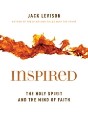 Inspired - The Holy Spirit and the Mind of Faith ebook by Jack Levison