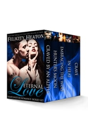 Eternal Love: Shapeshifter Romance Boxed Set ebook by Felicity Heaton