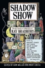 Shadow Show - All-New Stories in Celebration of Ray Bradbury ebook by Sam Weller,Mort Castle