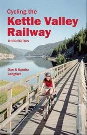 Cycling the Kettle Valley Railway ebook by Dan Langford