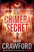 The Chimera Secret - A gripping, high-concept, high-octane thriller ebook by Dean Crawford