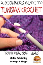 A Beginner's Guide to Tunisian Crochet ebook by Dueep J. Singh