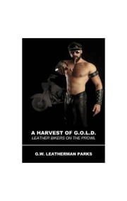A Harvest of G.O.L.D ebook by G.W. Leatherman Parks