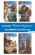 Harlequin Western Romance December 2016 Box Set - The Cowboy SEAL's Jingle Bell Baby\The Rancher and the Baby\A Montana Christmas Reunion\Twins for Christmas ebook by Laura Marie Altom, Marie Ferrarella, Roz Denny Fox,...