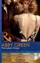 The Sultan's Choice (Mills & Boon Modern) ebook by Abby Green