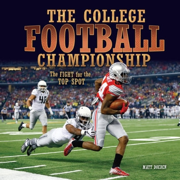 The College Football Championship - The Fight for the Top Spot audiobook by Matt Doeden