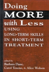 Doing More With Less - Using Long-Term Skills in Short-Term Treatment ebook by
